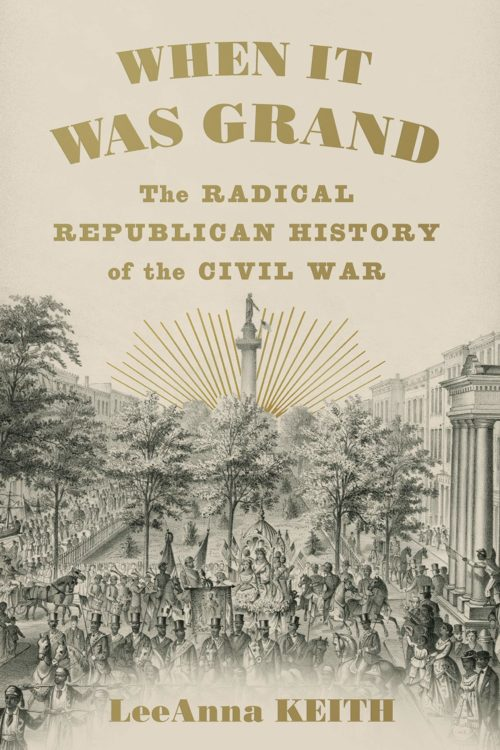 When It Was Grand: The Radical Republican History of the Civil War
