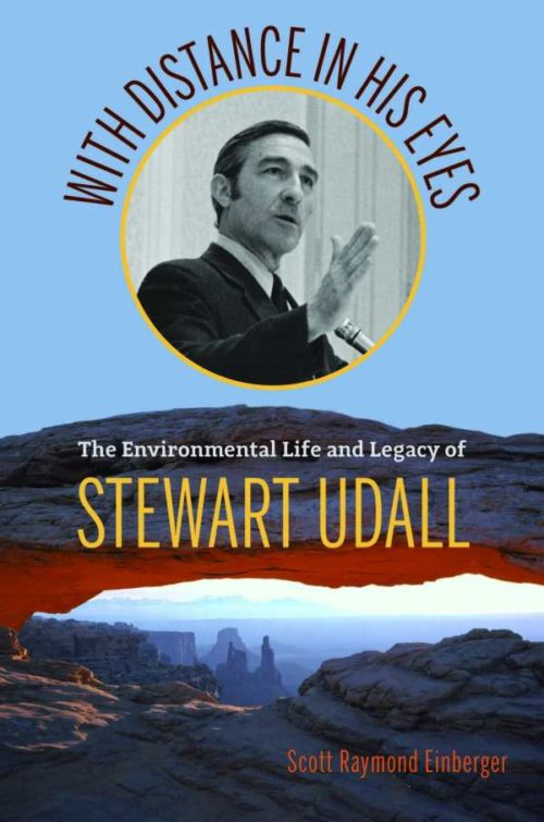 With Distance in His Eyes: The Environmental Life and Legacy of Stewart Udall