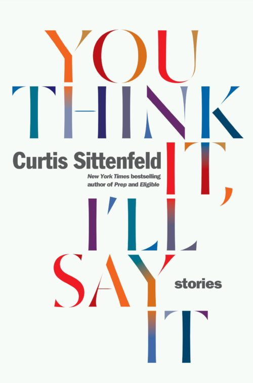 You Think It, I'll Say It: Stories